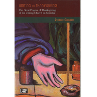 Uniting in Thanksgiving: the Great Prayers of Thanksgiving of the Uniting Church in Australia