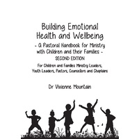 Building Emotional Health and Wellbeing: A Pastoral Handbook for Ministry with Children and their Families (2nd edition)